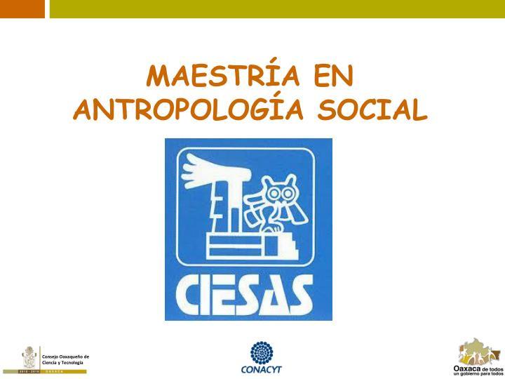 MAESTRÍA EN ANTROPOLOGÍA SOCIAL