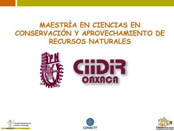 MAESTRÍA EN CIENCIAS EN CONSERVACIÓN Y APROVECHAMIENTO DE RECURSOS NATURALES