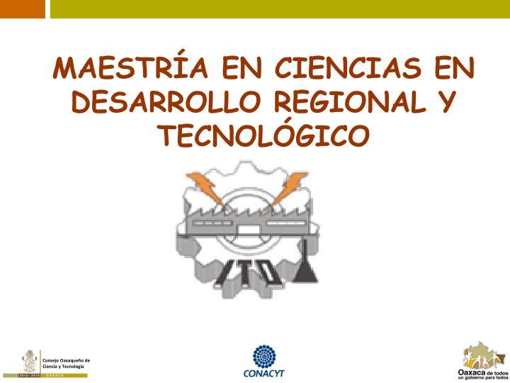 MAESTRÍA EN CIENCIAS EN DESARROLLO REGIONAL Y TECNOLÓGICO