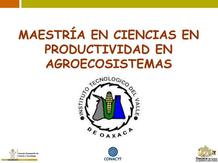 MAESTRÍA EN CIENCIAS EN PRODUCTIVIDAD EN AGROECOSISTEMAS