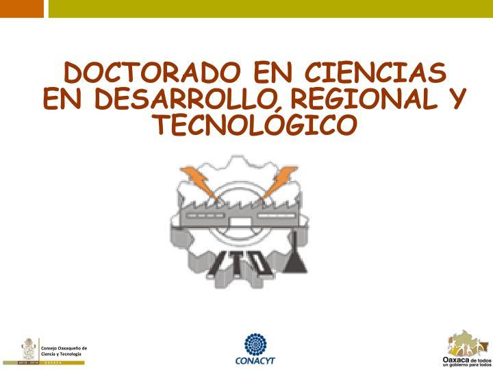 DOCTORADO EN CIENCIAS EN DESARROLLO REGIONAL Y TECNOLÓGICO