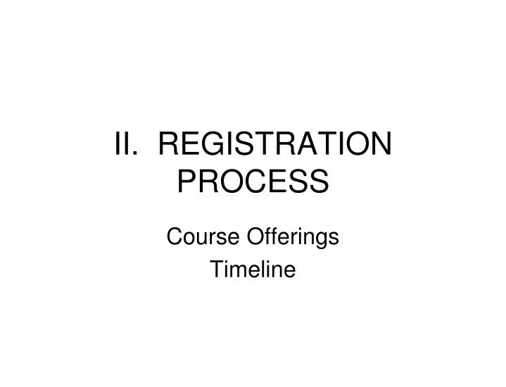 II.  REGISTRATION  PROCESS