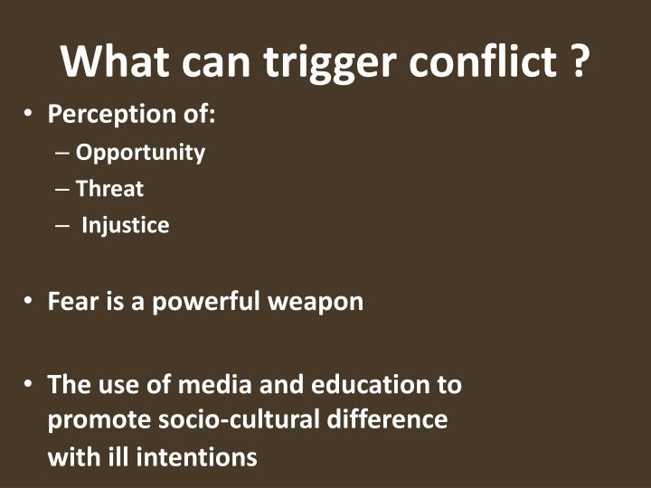 What can trigger conflict ?