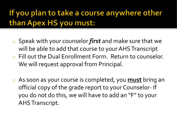 If you plan to take a course anywhere other than Apex HS you must: