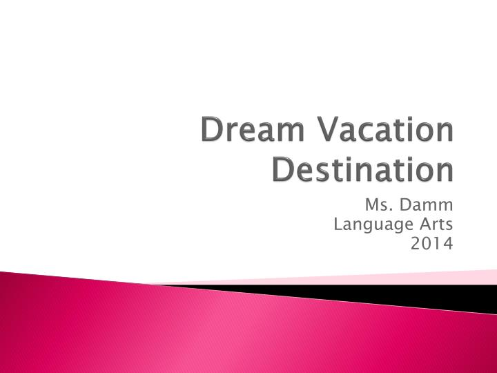 PPT  Dream Vacation Destination PowerPoint Presentation  ID:1623523