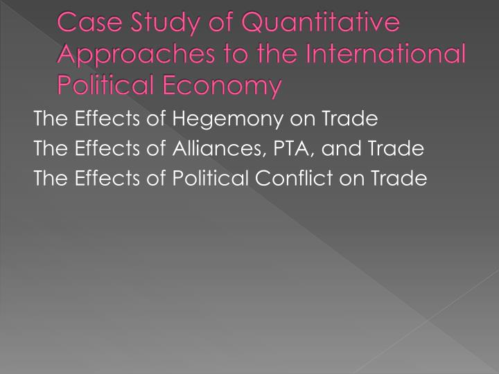 Case Study of Quantitative Approaches to the International Political Economy