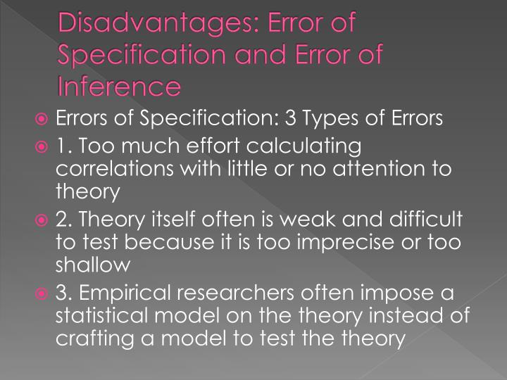 Disadvantages: Error of Specification and Error of Inference