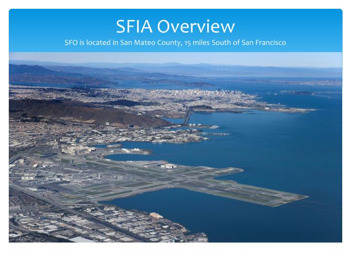 Sfia overview sfo is located in san mateo county 15 miles south of san francisco