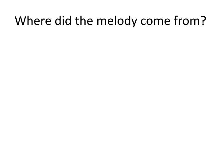 Where did the melody come from?