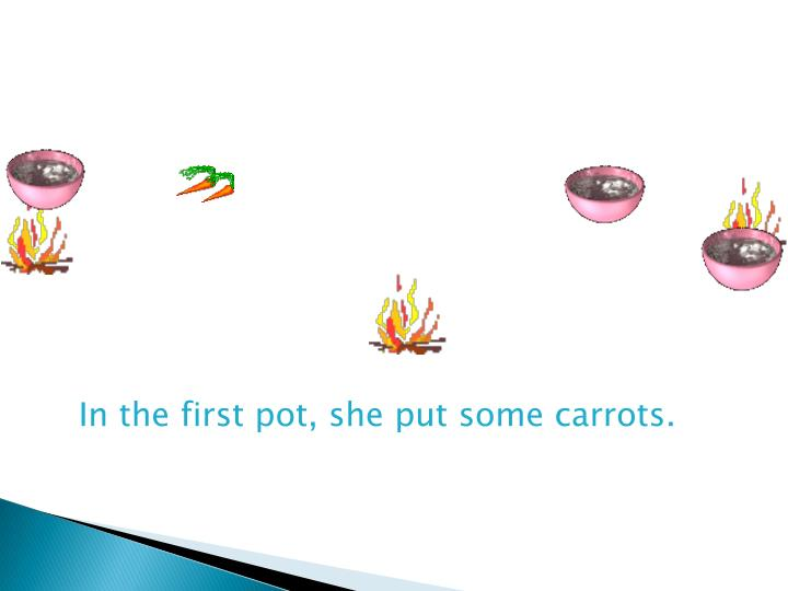 In the first pot, she put some carrots.