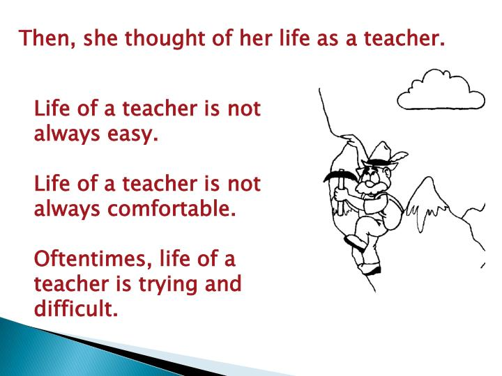 Then, she thought of her life as a teacher.