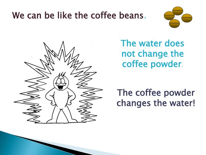 We can be like the coffee beans