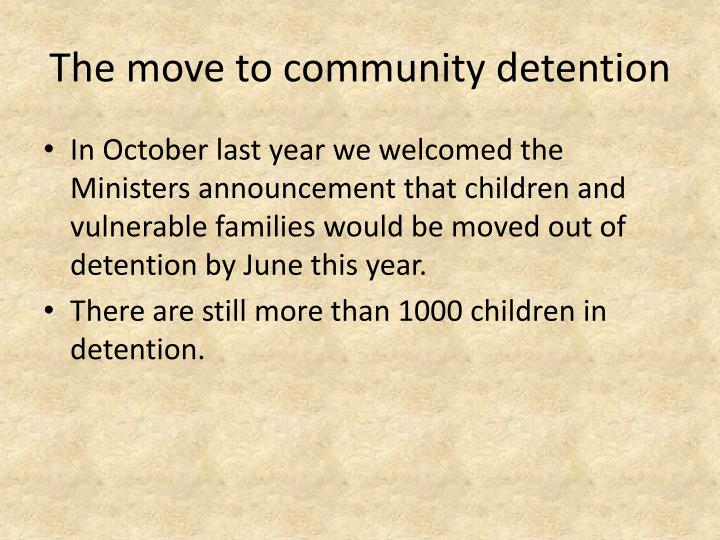 The move to community detention