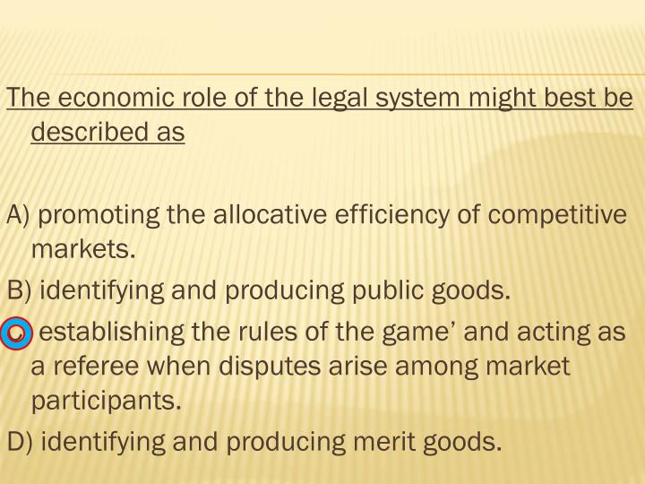 The economic role of the legal system might best be described as