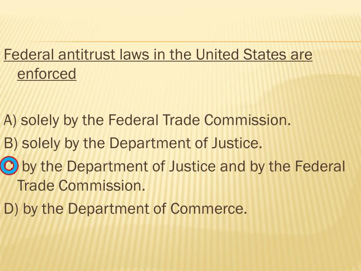 Federal antitrust laws in the United States are enforced