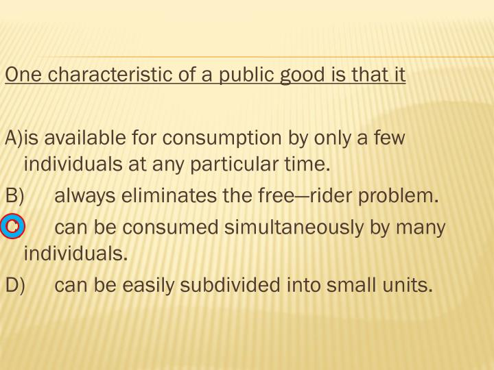 One characteristic of a public good is that it