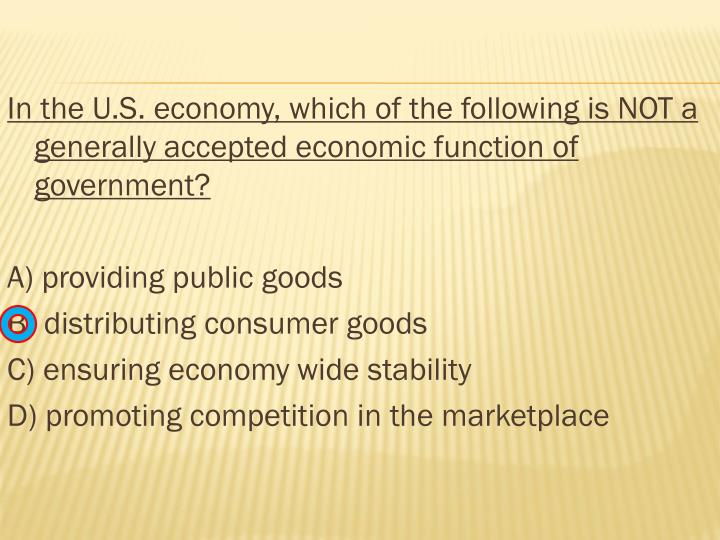 In the U.S. economy, which of the following is NOT a generally accepted economic function of government?