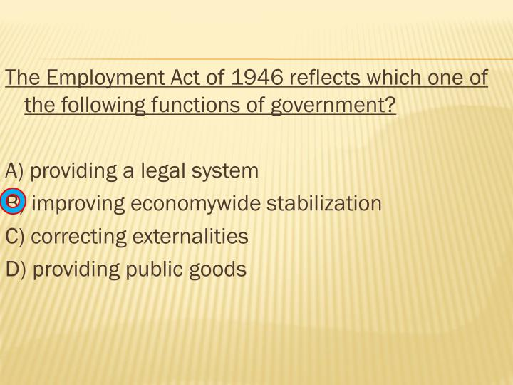 The Employment Act of 1946 reflects which one of the following functions of government?