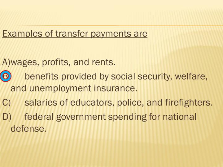 Examples of transfer payments are