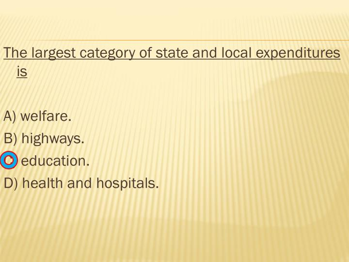 The largest category of state and local expenditures is
