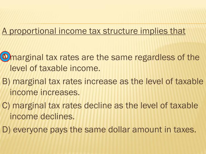 A proportional income tax structure implies that