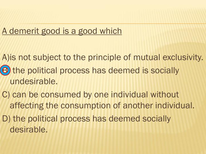 A demerit good is a good which