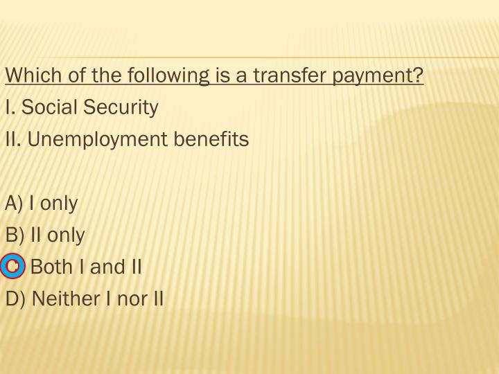 Which of the following is a transfer payment?