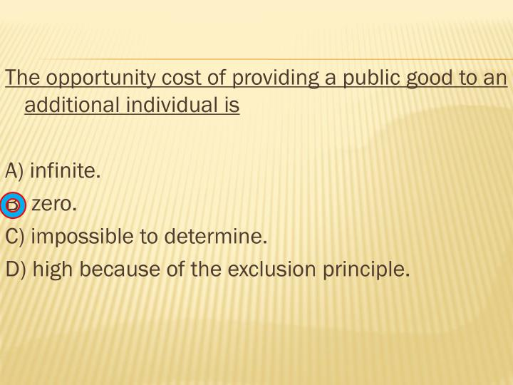 The opportunity cost of providing a public good to an additional individual is