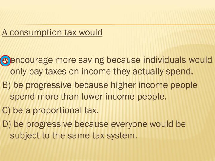 A consumption tax would