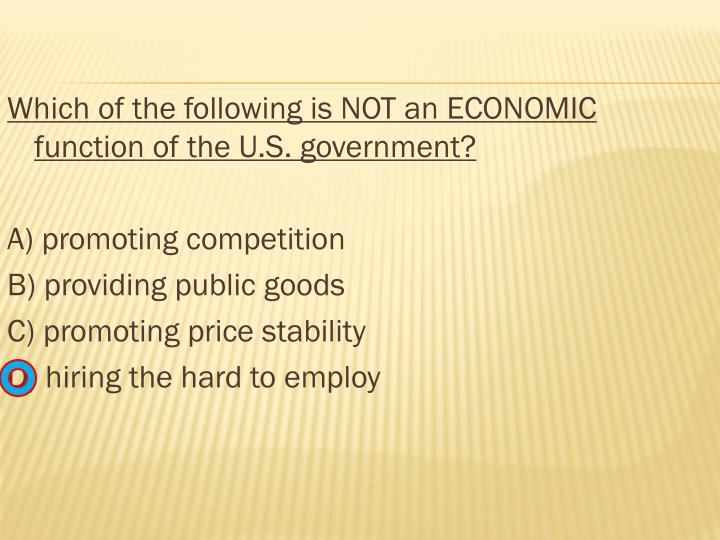 Which of the following is NOT an ECONOMIC function of the U.S. government?