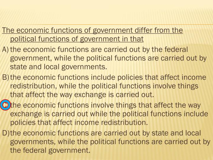 The economic functions of government differ from the political functions of government in that