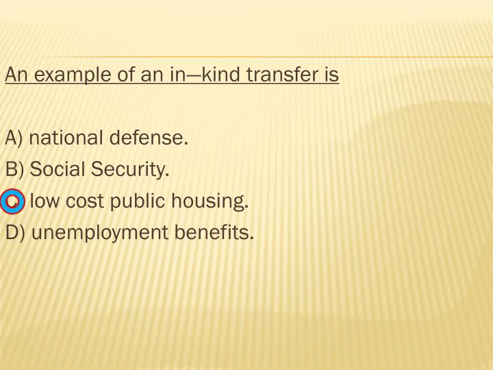 An example of an in—kind transfer is