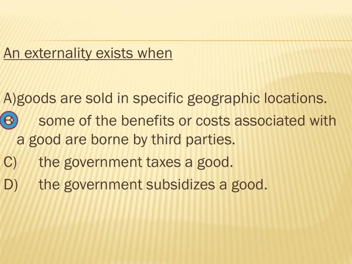 An externality exists when