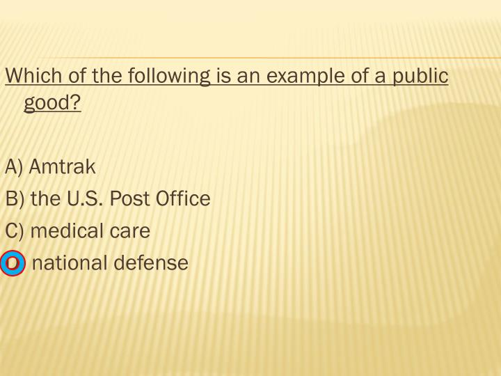 Which of the following is an example of a public good?