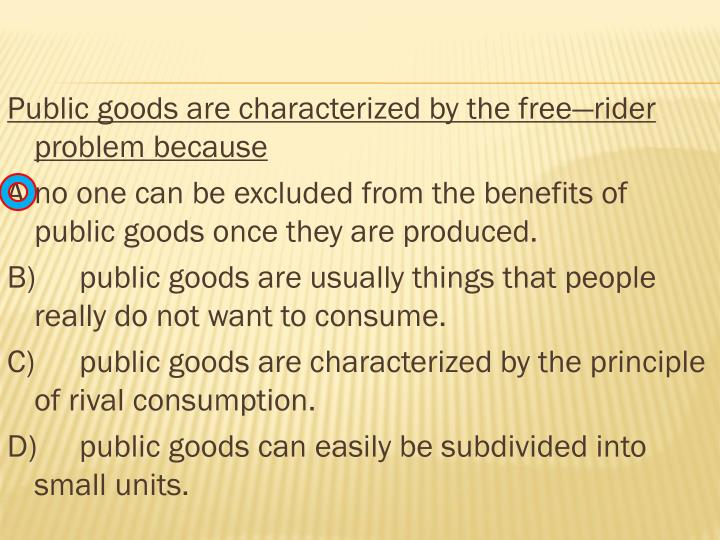 Public goods are characterized by the free—rider problem because