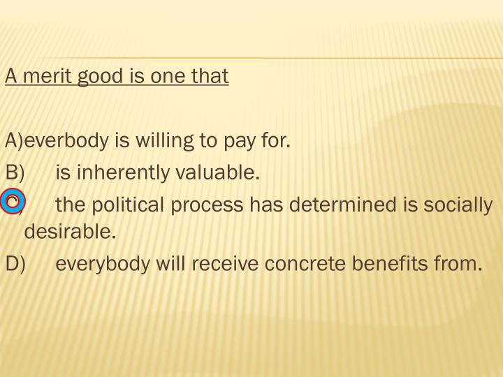 A merit good is one that