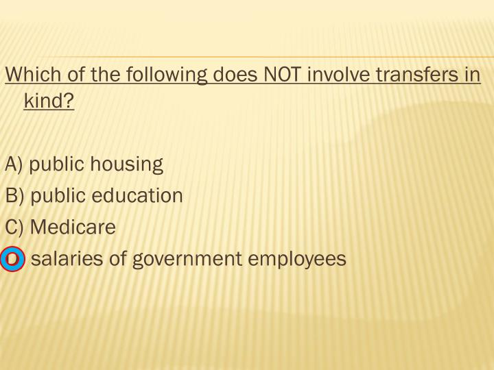 Which of the following does NOT involve transfers in kind?