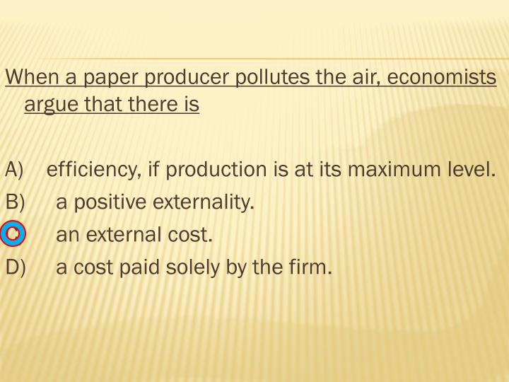 When a paper producer pollutes the air, economists argue that there is