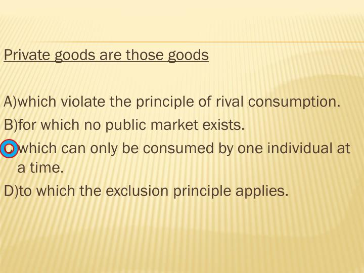 Private goods are those goods