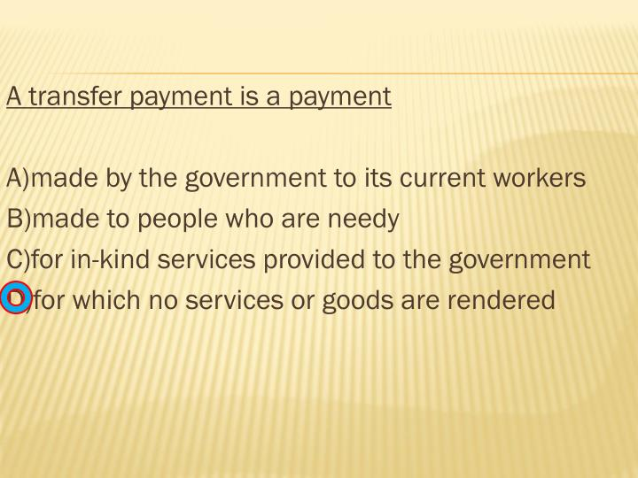 A transfer payment is a payment