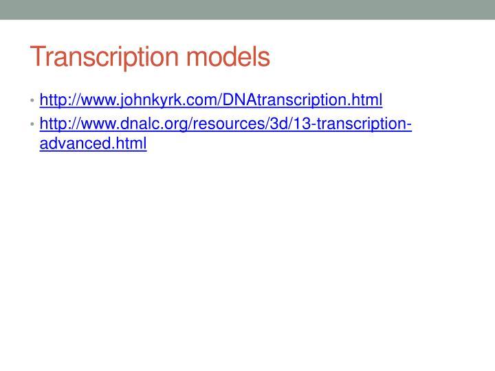 Transcription models