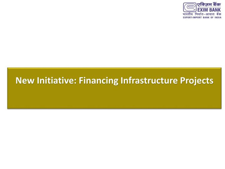 New Initiative: Financing Infrastructure Projects