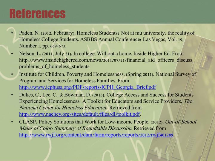 Paden, N. (2012, February). Homeless Students? Not at mu university: the reality of Homeless College Students. ASBBS Annual Conference: Las Vegas, Vol. 19, Number 1, pp. 669-673.