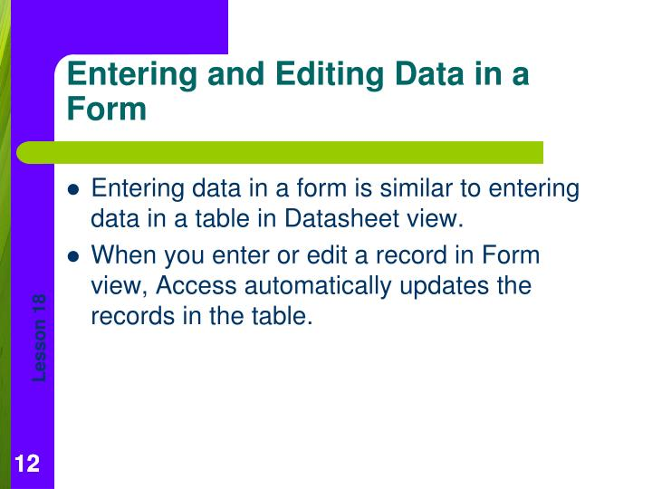 Entering data in a form is similar to entering data in a table in Datasheet view.