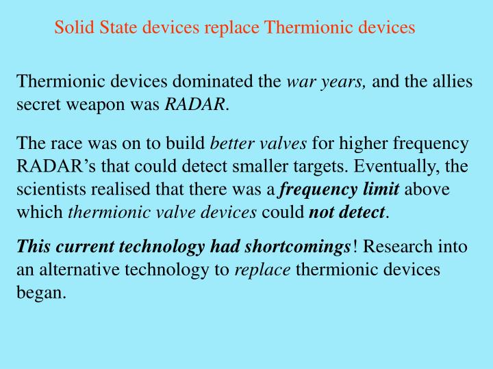 Solid State devices replace Thermionic devices