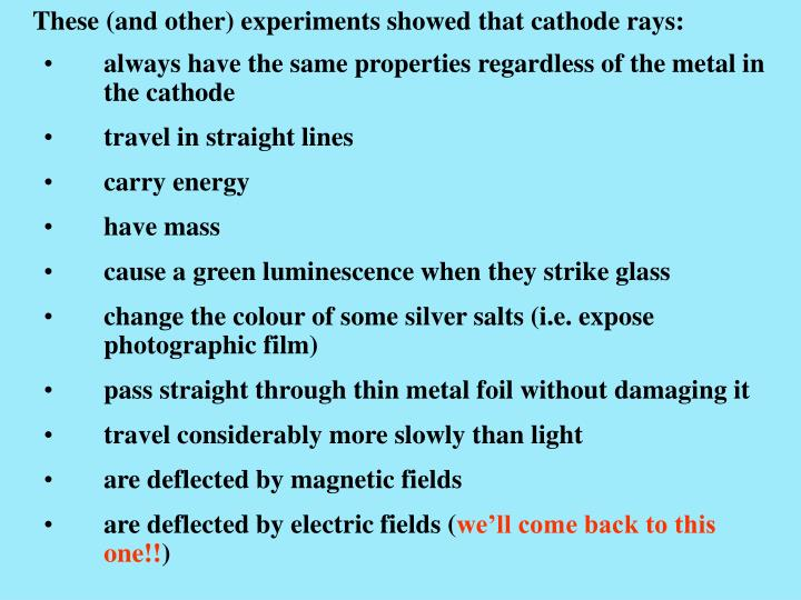 These (and other) experiments showed that cathode rays: