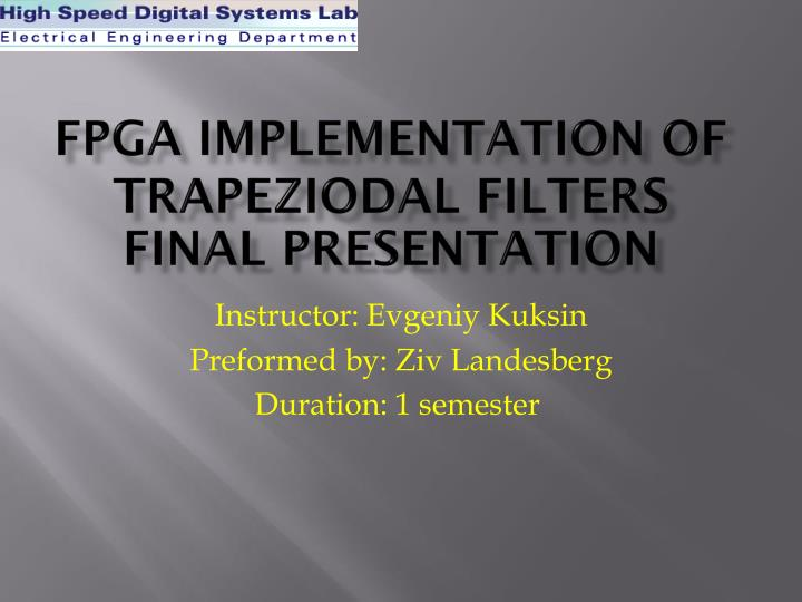 Fpga implementation of trapeziodal filters final presentation