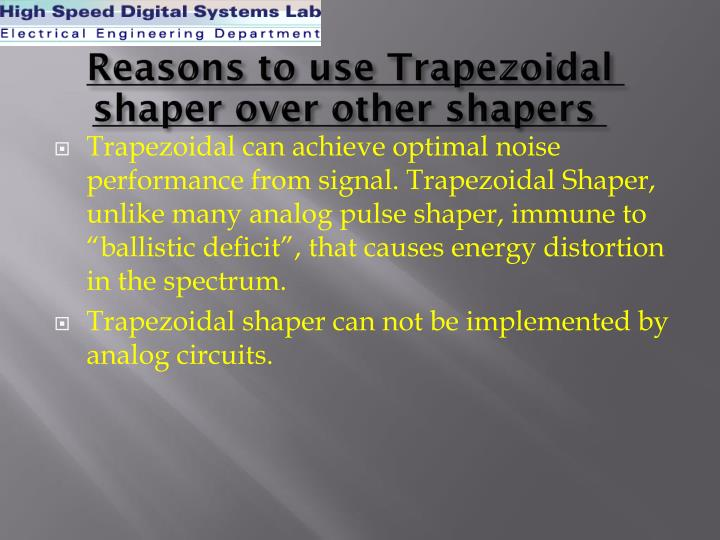 Reasons to use Trapezoidal shaper over other shapers