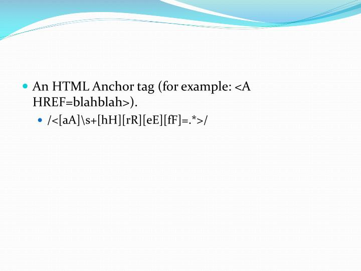 An HTML Anchor tag (for example: <A HREF=