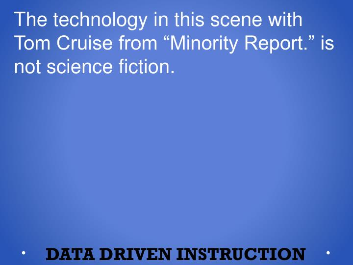 "The technology in this scene with Tom Cruise from ""Minority Report."" is not science fiction."